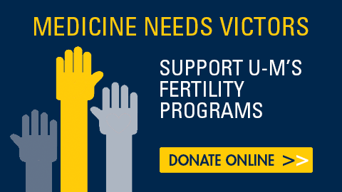 Medicine Needs Victors. Support U-M's Fertility Programs. Donate Online.